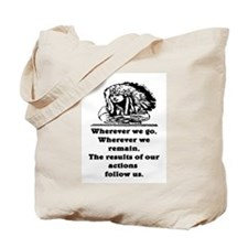 OUR ACTIONS FOLLOW US... Tote Bag