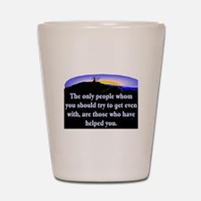 GET EVEN WITH KIND PEOPLE Shot Glass