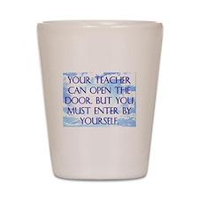 YOUR TEACHER CAN OPEN THE DOOR Shot Glass