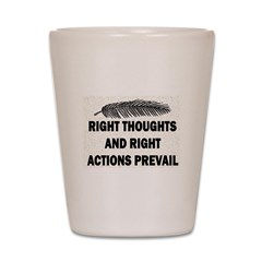 RIGHT THOUGHTS AND ACTIONS Shot Glass