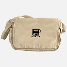 MAKE COFFEE - NOT WAR Messenger Bag