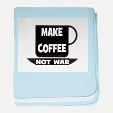 MAKE COFFEE - NOT WAR baby blanket