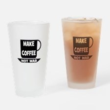 MAKE COFFEE - NOT WAR Drinking Glass