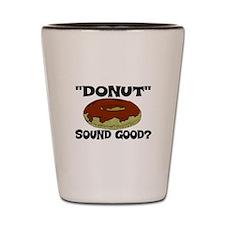 """DONUT"" Sound good? Shot Glass"