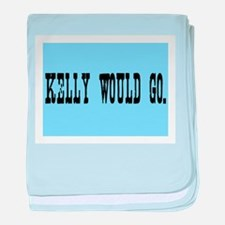 KELLY WOULD GO. baby blanket