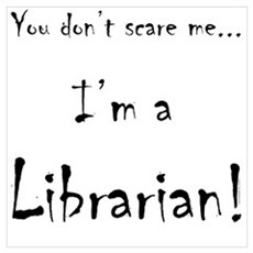 You don't scare me...Librarian Poster
