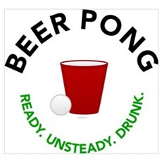 Ready. Unsteady. Drunk. Beer Pong Prin Poster