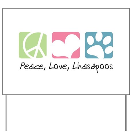 Peace, Love, Lhasapoos Yard Sign