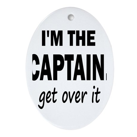 I'M THE CAPTAIN. GET OVER IT Ornament (Oval)