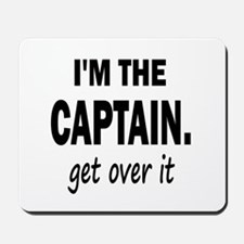 I'M THE CAPTAIN. GET OVER IT Mousepad