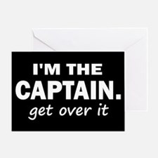 I'M THE CAPTAIN. GET OVER IT Greeting Card