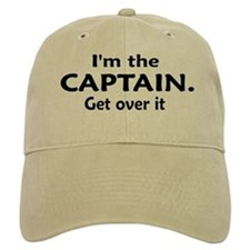 I'M THE CAPTAIN. GET OVER IT Baseball Cap