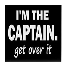 I'M THE CAPTAIN. GET OVER IT Tile Coaster