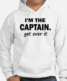 I'M THE CAPTAIN. GET OVER IT Hoodie
