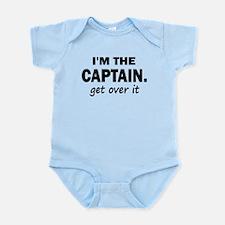 I'M THE CAPTAIN. GET OVER IT Infant Bodysuit