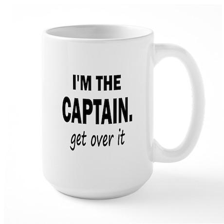 I'M THE CAPTAIN. GET OVER IT Large Mug