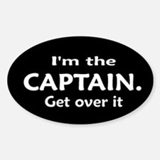 I'M THE CAPTAIN. GET OVER IT Oval Decal