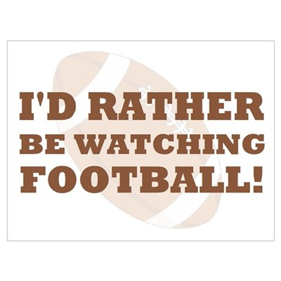 I'd rather be watching footba Poster