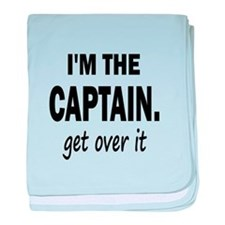 I'M THE CAPTAIN. GET OVER IT baby blanket