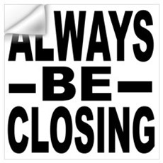 """Always Be Closing"" Wall Decal"