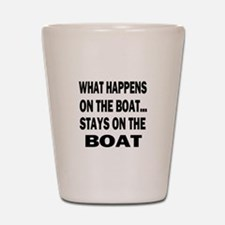 WHAT HAPPENS ON THE BOAT... Shot Glass