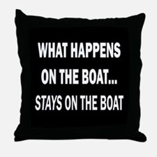 WHAT HAPPENS ON THE BOAT Throw Pillow