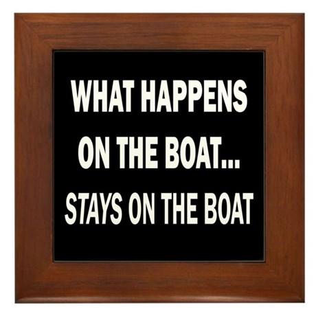 WHAT HAPPENS ON THE BOAT Framed Tile