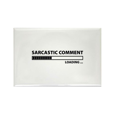 Sarcastic Comment Loading Rectangle Magnet