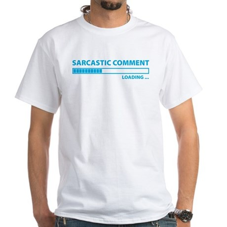 Sarcastic Comment Loading White T-Shirt