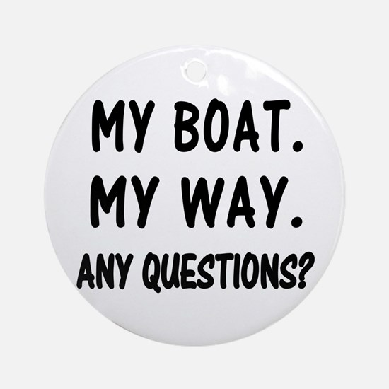 MY BOAT. MY RULES. Ornament (Round)