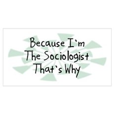 Because Sociologist Poster