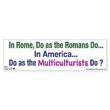 In Rome, Do as the Romans Do. Bumper Sticker