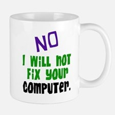 I Won't Fix Your Computer Mug