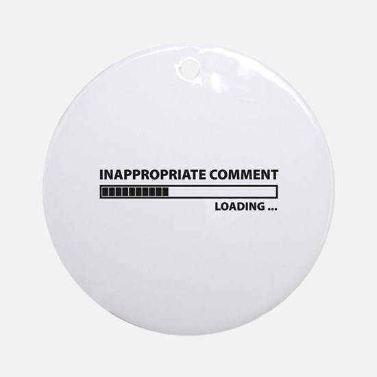 Inappropriate Comment Ornament (Round)