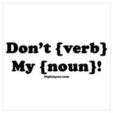 Don't {Noun} My {Verb}! Framed Print