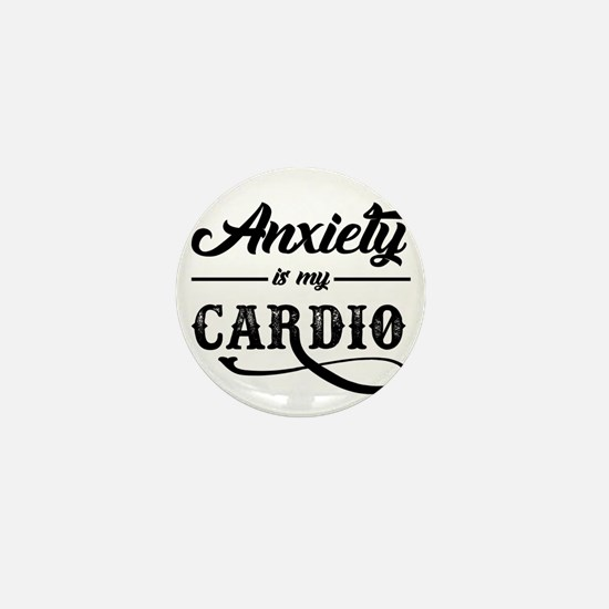 Anxiety Is My Cardio Mini Button