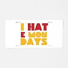 I Hate Mondays Aluminum License Plate