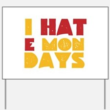 I Hate Mondays Yard Sign