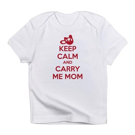 Keep Calm and Carry Me Mom Infant T-Shirt