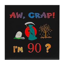 AW, CRAP! I'M 90! Gift Tile Coaster