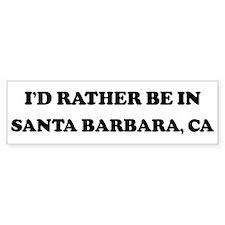 Rather be in Santa Barbara Bumper Bumper Sticker