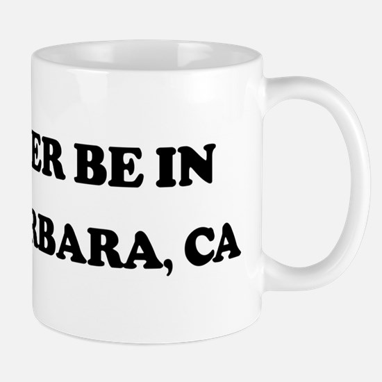 Rather be in Santa Barbara Mug