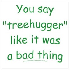 Fun Treehugger Saying Poster