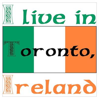 I live in Toronto, Ireland Poster