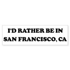 Rather be in San Francisco Bumper Bumper Sticker