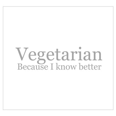 Vegetarian: because I know be Poster