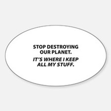 Stop destroying our Planet Sticker (Oval)