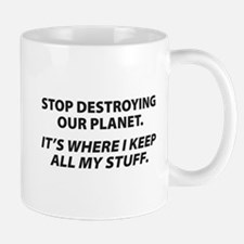 Stop destroying our Planet Mug