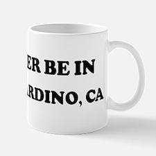 Rather be in San Bernardino Mug