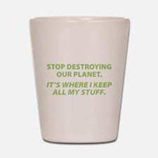 Stop destroying our Planet Shot Glass